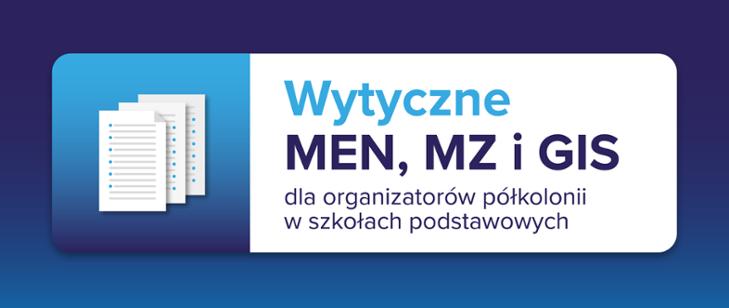 Wytyczne MEN, MZ i GIS dla organizatorów półkolonii w szkołach podstawowych